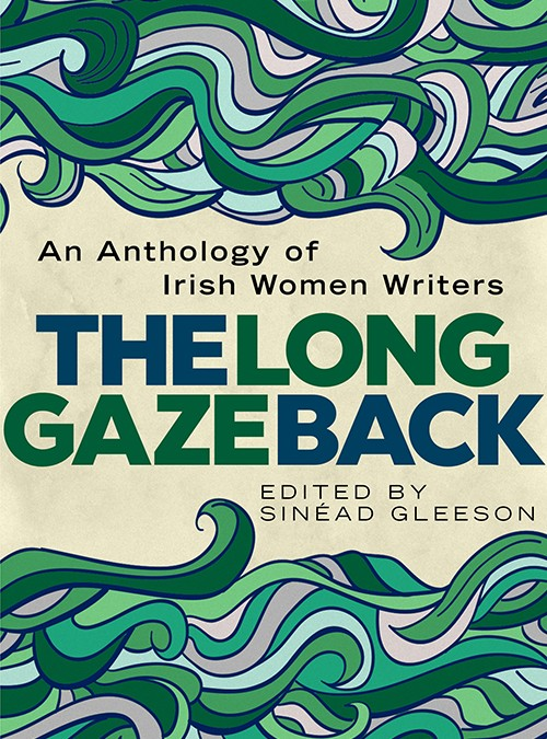 The Long Gaze Back: An Anthology of Irish Women Writers – out Sep 10th 2015